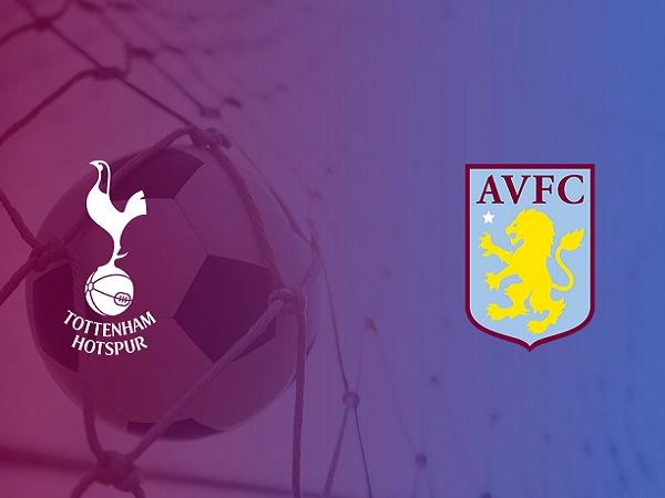 Nhận định Tottenham vs Aston Villa, 23h30 ngày 10/08