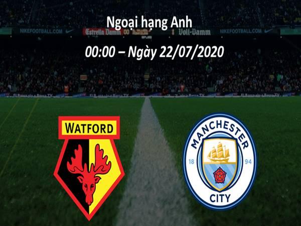 Nhận định Watford vs Man City, 00h00 ngày 22/7