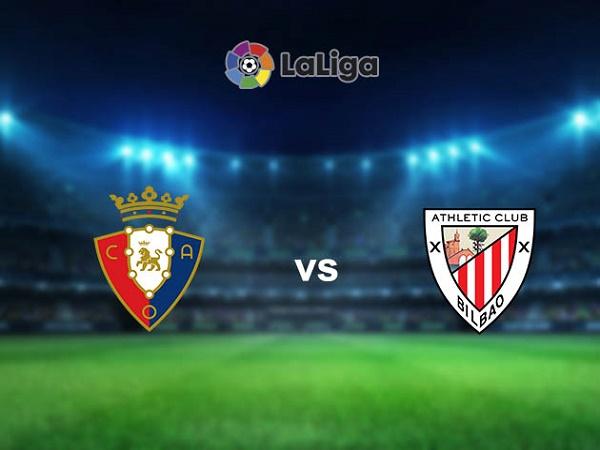 Nhận định Osasuna vs Athletic Bilbao 21h00, 24/10 - VĐQG Tây Ban Nha